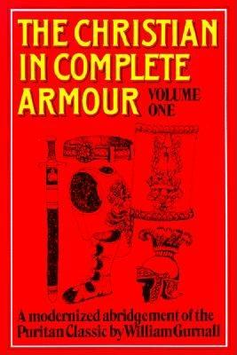 The Christian in Complete Armour (volume one), Gurnall, William; Garlock, Ruthanne; King, Kay; Sloan, Karen; Coan, Candy (editors)