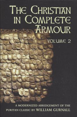 The Christian in Complete Armour, Volume Two, Gurnall, William; Garlock, Ruthanne; King, Kay; Sloan, Karen; Coan, Candy