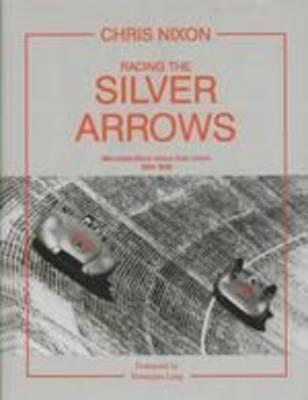 Racing the Silver Arrows: Mercedes-Benz Versus Auto Union 1934-1939