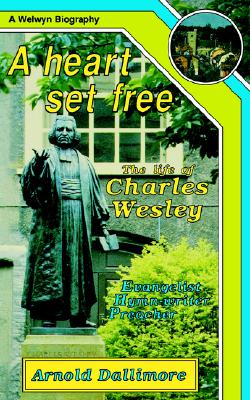 Image for Heart Set Free: The Life of Charles Wesley