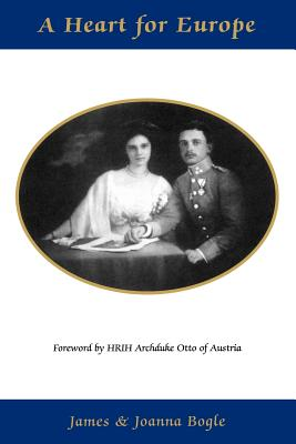 Image for A Heart for Europe - The Lives of Emperor Charles and Empress Zita of Austria-Hungary