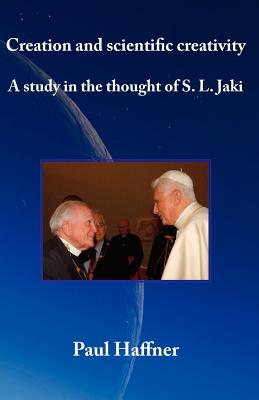 Image for Creation and scientific creativity: A Study in the Thought of S. L. Jaki