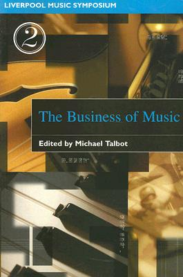 Image for The Business of Music (Liverpool University Press - Liverpool Music Symposium)