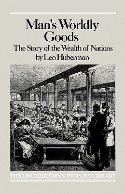 Man's Worldly Goods: The Story of the Wealth of Nations., Huberman, Leo