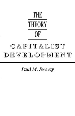 Image for Theory of Capitalist Development: Principles of Marxian Political Economy
