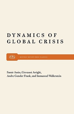 Dynamics of Global Crisis (Monthly Review Press Classic Titles), Amin, Samir; Arrighi, Giovanni; Frank, Andre Gunder; Wallerstein, Immanuel M.