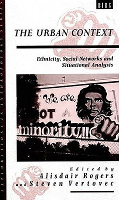 Image for The Urban Context: Ethnicity, Social Networks and Situational Analysis (Explorations in Anthropology)