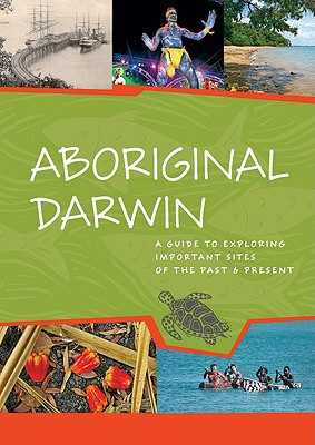 Image for Aboriginal Darwin: A Guide to Exploring Important Sites of the Past and Present