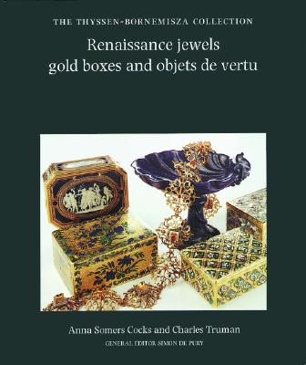 Image for Renaissance Jewels, Gold Boxes and Objets De Vertu: The Thyssen-Bornemisza Collection