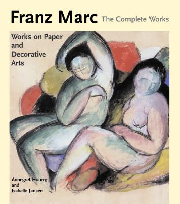 Image for Franz Marc: The Complete Works Volume 2: Works on Paper, Sculpture and Decor
