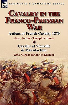 Cavalry in the Franco-Prussian War, Bonie, Jean Jacques Th�ophile; Kaehler, Otto August Johannes