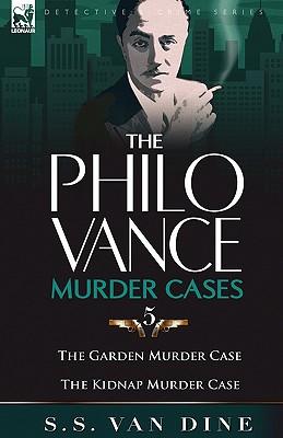 The Philo Vance Murder Cases: 5-The Garden Murder Case & the Kidnap Murder Case, Van Dine, S. S.