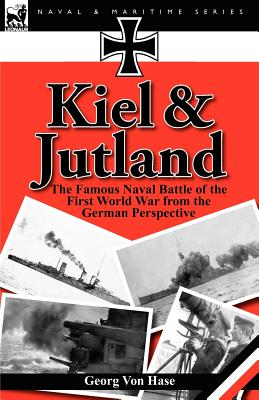 Kiel and Jutland: The Famous Naval Battle of the First World War from the German Perspective, Von Hase, Georg
