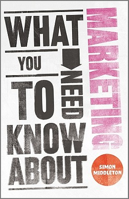 What You Need to Know About Marketing, Middleton, Simon
