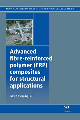 Image for Advanced Fibre-Reinforced Polymer (FRP) Composites for Structural Applications (Woodhead Publishing Series in Civil and Structural Engineering)