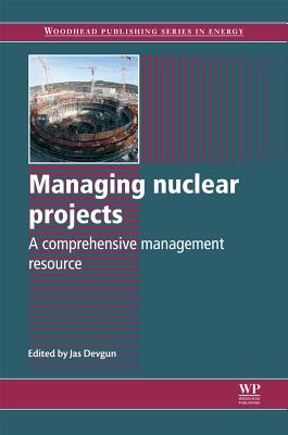 Managing Nuclear Projects (Woodhead Publishing Series in Energy)