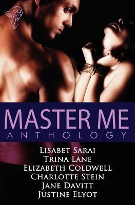Master Me, Sarai, Lisabet; Lane, Trina; Coldwell, Elizabeth; Stein, Charlotte; Davitt, Jane; Elyot, Justine