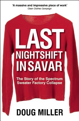 Image for Last Nightshift in Savar: The Story of Spectrum Sweater Factory Collapse