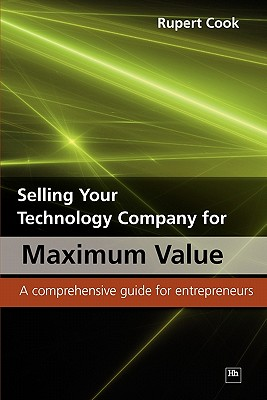 Selling Your Technology Company for Maximum Value: A comprehensive guide for entrepreneurs, Cook, Rupert