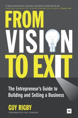 From Vision to Exit: The Entrepreneur's Guide to Building and Selling a Business, Rigby, Guy