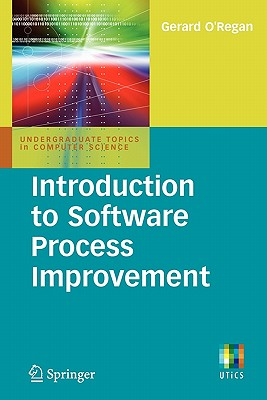 Introduction to Software Process Improvement (Undergraduate Topics in Computer Science), O'Regan, Gerard
