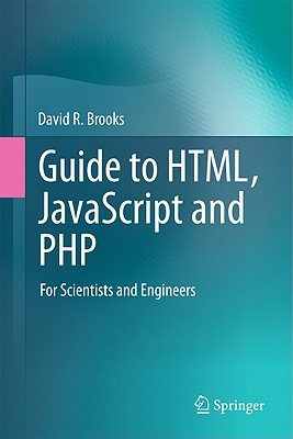 Guide to HTML, JavaScript and PHP: For Scientists and Engineers, Brooks, David R.