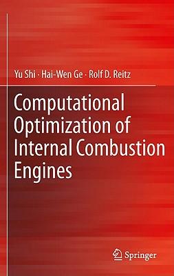 Computational Optimization of Internal Combustion Engines, Shi, Yu; Ge, Hai-Wen; Reitz, Rolf D.