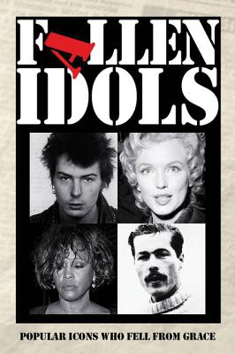 Image for FALLEN IDOLS: Popular Icons Who Fell from Grace