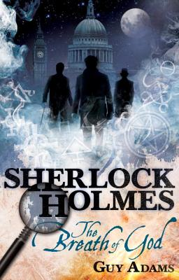 Sherlock Holmes: The Breath of God, Guy Adams
