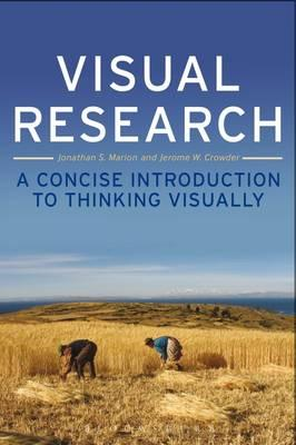 Visual Research: A Concise Introduction to Thinking Visually, Marion, Jonathan S.; Crowder, Jerome W.