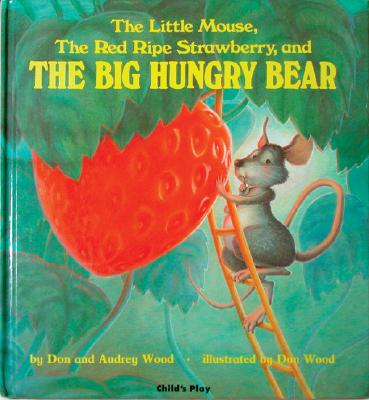 Little Mouse, the Red Ripe Strawberry, and the Big Hungry Bear, DON WOOD