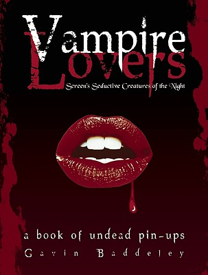 Vampire Lovers: Screen's Seductive Creatures of the Night, Baddeley, Gavin