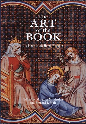 Image for The Art of the Book: Its Place in Medieval Worship (Exeter Medieval Texts and Studies LUP)