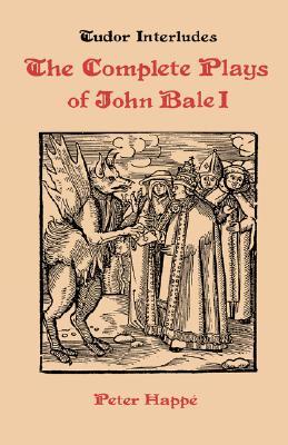 Image for Complete Plays of John Bale   volume I (Tudor Interludes)