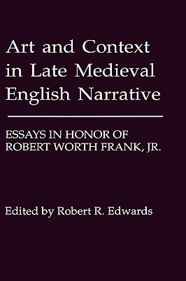 Image for Art and Context in Late Medieval English Narrative: Essays in Honor of Robert Worth Frank, Jr