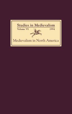 Image for Studies in Medievalism VI: Medievalism in North America (Volume 6)