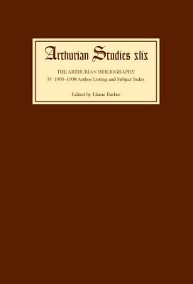 Image for The Arthurian Bibliography IV: 1993-1998 (Arthurian Studies XLIX)