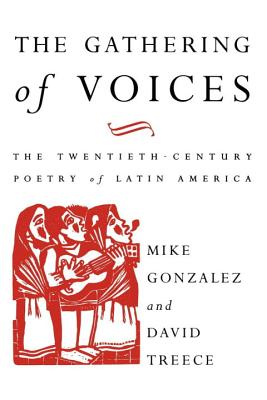 The Gathering of Voices: The 20th Century Poetry of Latin America (Critical Studies in Latin American and Iberian Culture), Gonzalez, Mike; Treece, David