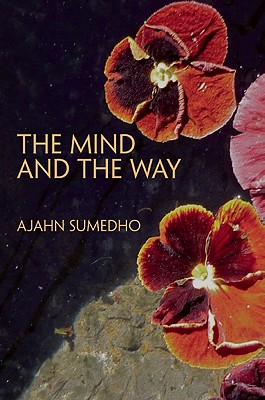The Mind and the Way: Buddhist Reflections on Life, Ajahn Sumedho