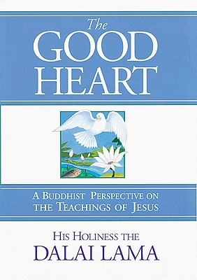 Image for The Good Heart: A Buddhist Perspective on the Teachings of Jesus