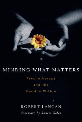 Image for Minding What Matters: Psychotherapy and the Buddha Within