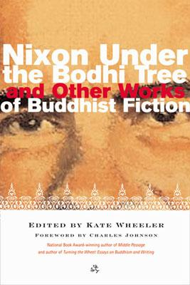 Image for Nixon Under the Bodhi Tree and Other Works of Buddhist Fiction