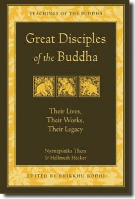 Great Disciples of the Buddha: Their Lives, Their Works, Their Legacy (The Teachings of the Buddha), Nyanaponika Thera; Hecker, Hellmuth