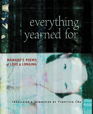 Image for Everything Yearned For: Manhae's Poems of Love and Longing