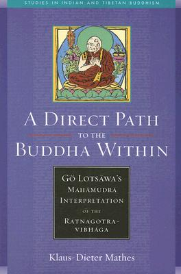 A Direct Path to the Buddha Within: Go Lotsawa's Mahamudra Interpretation of the Ratnagotravibhaga, Dieter-mathes, Klaus