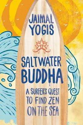 Image for Saltwater Buddha: A Surfer's Quest to Find Zen on the Sea