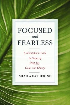 Image for Focused and Fearless: A Meditator's Guide to States of Deep Joy, Calm, and Clari