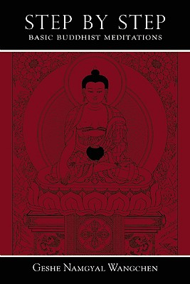 "Step by Step: Basic Buddhist Meditations, ""Wangchen, Geshe Namgyal"""