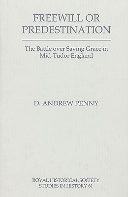 Image for Freewill or Predestination: The Battle over Saving Grace in Mid- Tudor England (Royal Historical Society Studies in History)