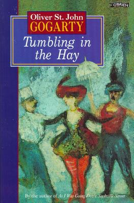 Tumbling In The Hay (Classic Irish Fiction), Oliver St John Gogarty